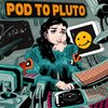 Cover image of Pod To Pluto