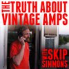 Cover image of The Truth About Vintage Amps with Skip Simmons