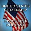 Cover image of United States Citizenship - Civics Test Podcast