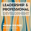 Cover image of The Meisha Rouser Show : Leadership and Professional Development, with Organizational Psychologist and Master Certified Coach