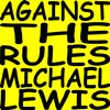Cover image of Against the Rules with Michael Lewis